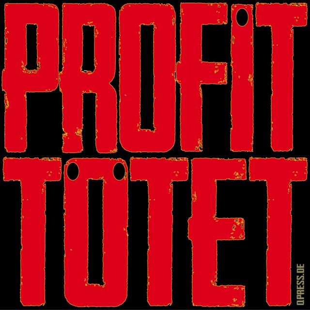 PROFIT_TOETET_Kapitalismus_capitalism_Gier_Geldsystem_Austeritaet_Reichtum_Armut_poverty_Raubtierkapitalismus_Finanzkapitalismus_Kritisches_Netzwerk_austerity_Greece