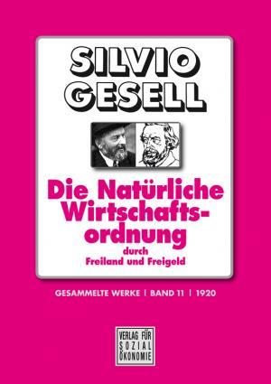 Gesell+Gesammelte-Werke-Band-11-Die-Natürliche-Wirtschaftsordnung-durch-Freiland-und-Freigeld