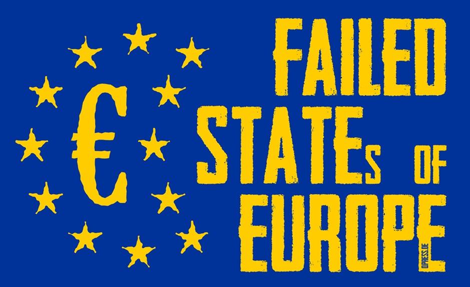 Failed_States_of_Europe_EU_Eurozone_Eurokrise_GREXIT_Finanzkrise_Austerity_Angela_Merkel_Wolfgang_Schaeuble_Kapitalismus_Raubtierkapitalismus_Kritisches_Netzwerk_ESM